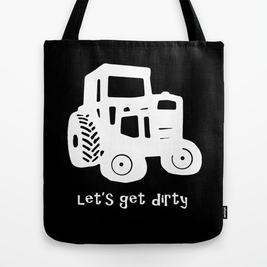 Let's Get Dirty Tote Bag