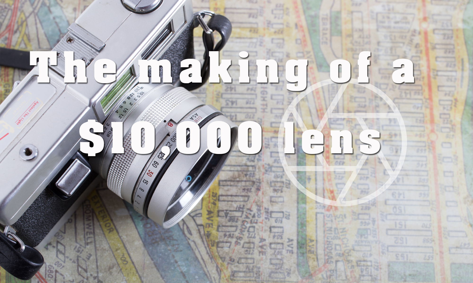 The Making of a $10K Lens
